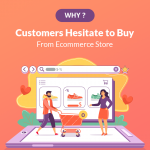 Reasons Why Customers Hesitate to Buy From Your Ecommerce Store