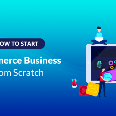 How to Start an Ecommerce Business from Scratch in 2020