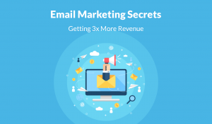 7+ Email Marketing Secrets For Getting 3x More Revenue
