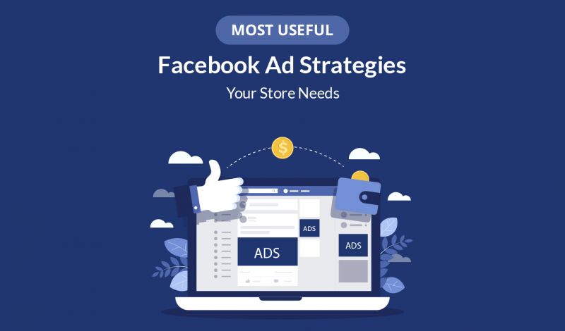 5 Most Useful Facebook Ad Strategies Your Store Needs