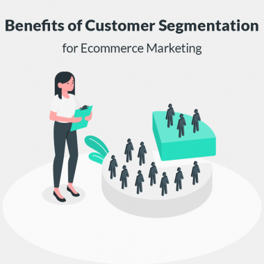 Incredible Benefits of Customer Segmentation for Ecommerce Marketing