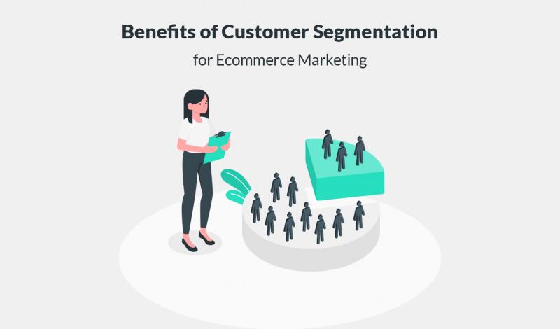 Incredible Benefits of Customer Segmentation for Ecommerce Marketing
