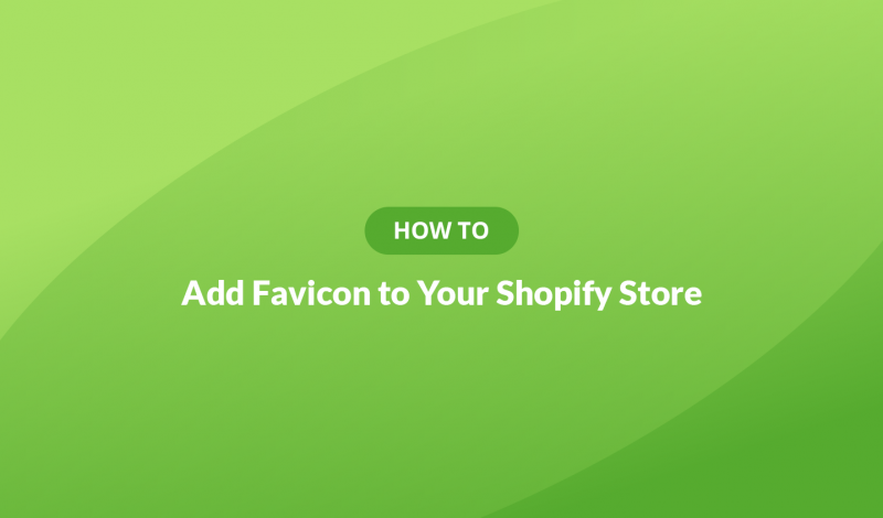 How to Add Favicon to Your Shopify Store