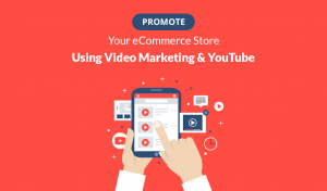 Promote Your eCommerce Store Using Video Marketing & YouTube