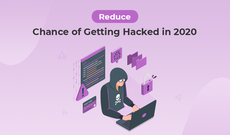 Reduce Your Chance of Getting Hacked in 2020 – Follow The Steps