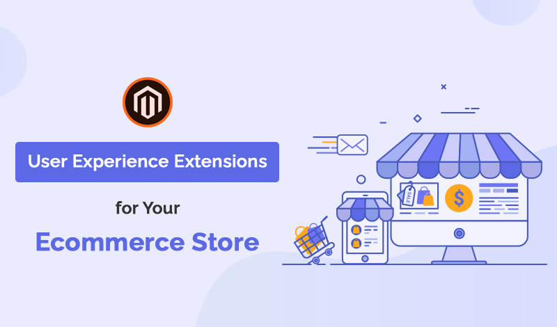 Top 10+ Magento 2 User Experience Extensions For Your Ecommerce Store