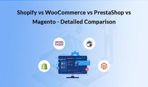 Shopify vs WooCommerce vs PrestaShop vs Magento - Detailed Comparison