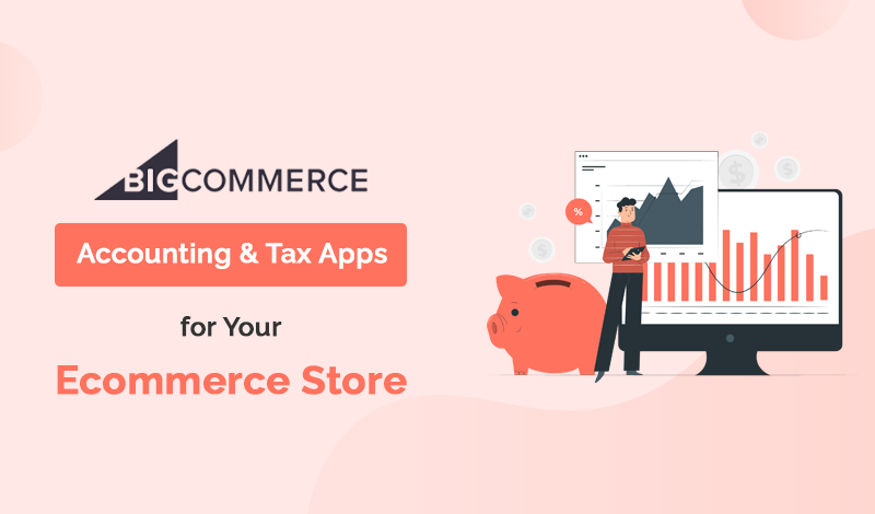 Best Accounting & Tax BigCommerce Apps For Your Ecommerce Store