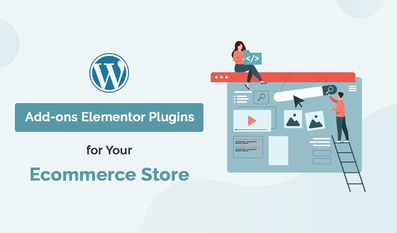 Best Add-ons Elementor WordPress Plugins For Your Ecommerce Store