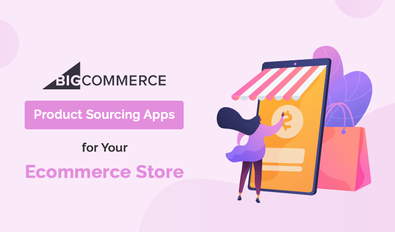 Best Product Sourcing BigCommerce Apps For Your Ecommerce Store