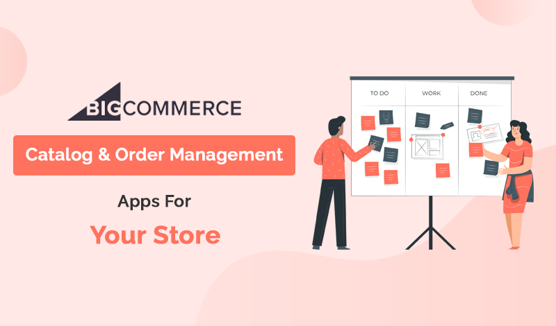 Best Catalog & Order Management BigCommerce Apps For Your Store