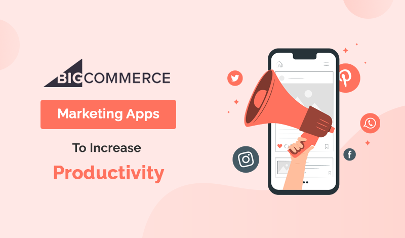 Best Collection Of Marketing BigCommerce Apps To Increase Productivity
