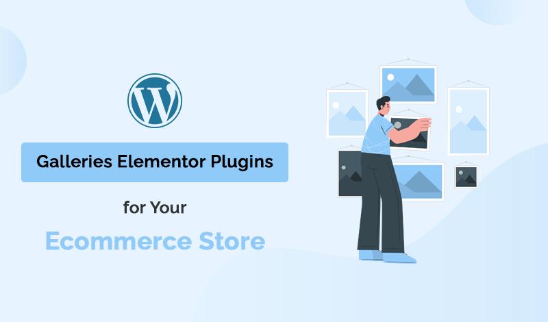Best Galleries Elementor WordPress Plugins For Your Ecommerce Store