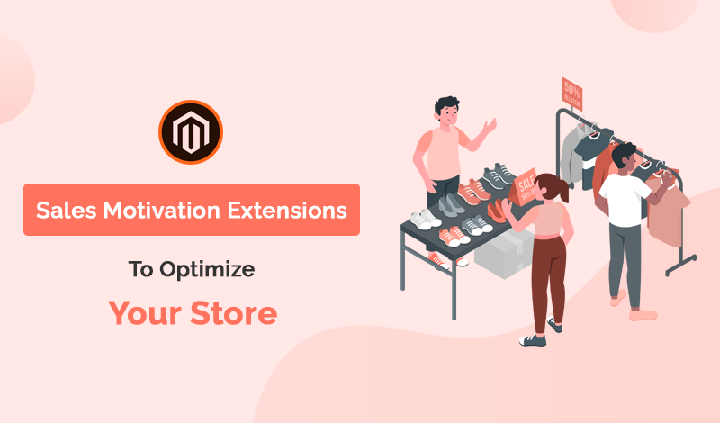 Best Sales Motivation Magento 2 Extensions To Optimize Your Store