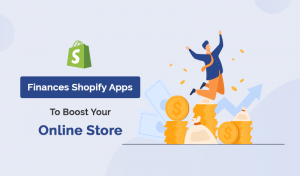 Top 10 Finances Shopify Apps To Boost Your Online Store