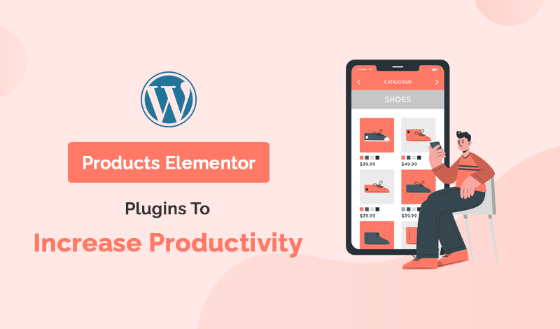 Products Elementor WordPress Plugins To Increase Productivity