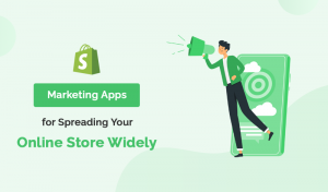 Top 10+ Marketing Shopify Apps For Spreading Your Online Store Widely