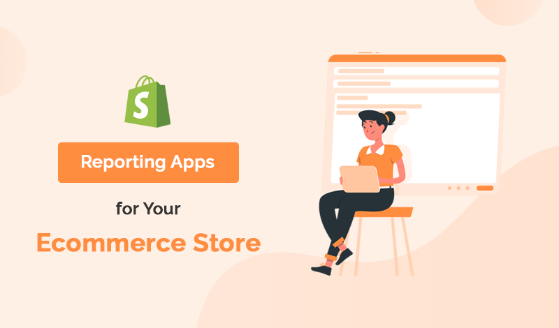 Top 10+ Reporting Shopify Apps For Your Ecommerce Store