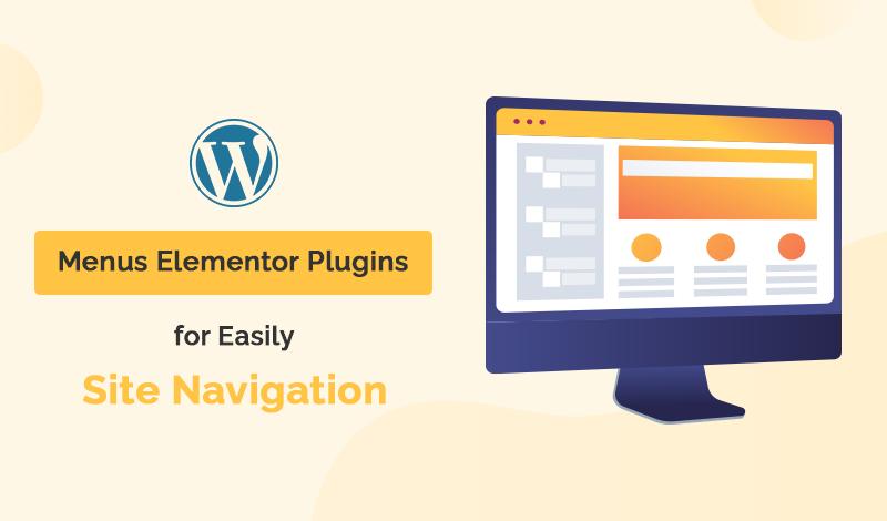 Top 7+ Menus Elementor WordPress Plugins For Easily Site Navigation