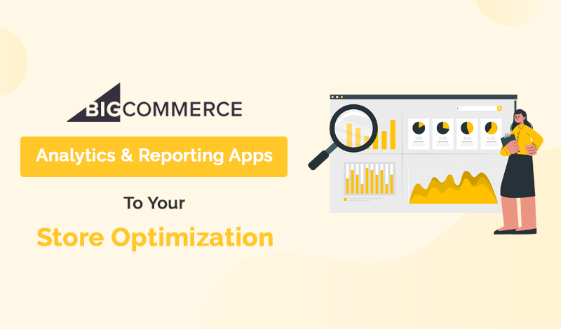 Top Analytics & Reporting BigCommerce Apps To Your Store Optimization