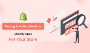 Top Finding And Adding Products Shopify Apps For Your Online Store