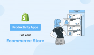 Top Increase Productivity Shopify Apps For Your Ecommerce Store