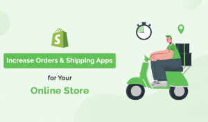 Best Increase Orders And Shipping Shopify Apps For Your Online Store