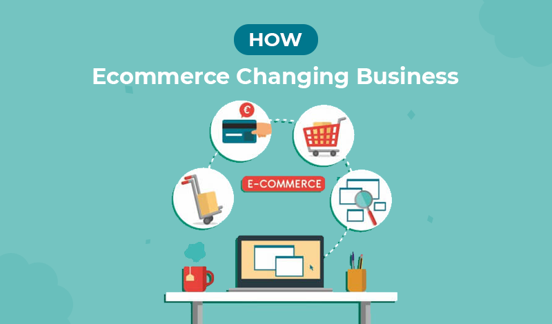 How Ecommerce is changing business?