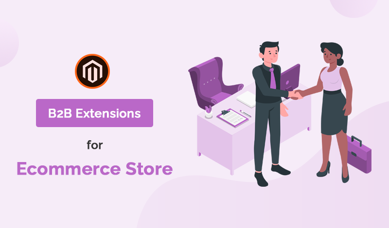 Best B2B Magento 2 Extensions for Ecommerce Store