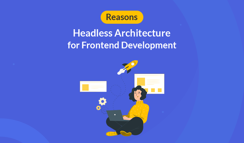Reasons to Choose Headless Architecture for Frontend Development