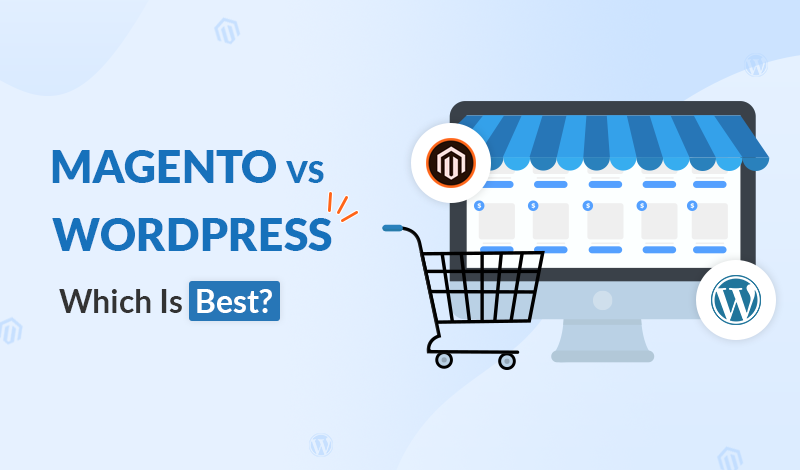 Magento VS WordPress: Which Is Best For Building Your Online Store?