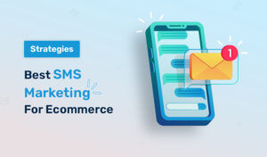 The Best SMS Marketing Strategies for Ecommerce