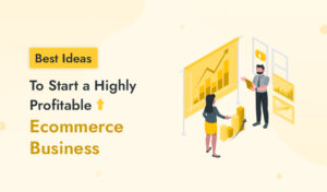 5 Ideas to Start a Highly Profitable Ecommerce Business