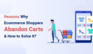 Reasons Why Ecommerce Shoppers Abandon Carts & How to Solve It?